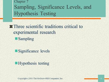 Copyright c 2001 The McGraw-Hill Companies, Inc.1 Chapter 7 Sampling, Significance Levels, and Hypothesis Testing Three scientific traditions critical.