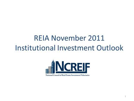 REIA November 2011 Institutional Investment Outlook 1.