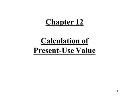 Chapter 12 Calculation of Present-Use Value 1. Calculation of Present-Use Value Each property that qualifies for present-use value classification will.