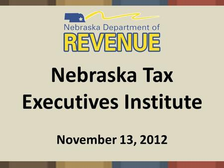 Nebraska Tax Executives Institute November 13, 2012.