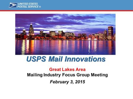USPS Mail Innovations Great Lakes Area Mailing Industry Focus Group Meeting February 3, 2015.