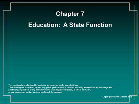 Chapter 7 Education: A State Function This multimedia product and its contents are protected under copyright law. The following are prohibited by law: