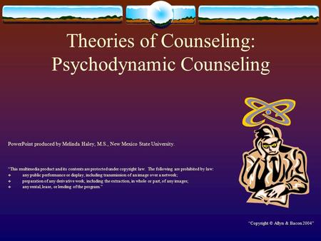"Theories of Counseling: Psychodynamic Counseling PowerPoint produced by Melinda Haley, M.S., New Mexico State University. ""This multimedia product and."