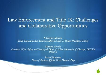 Law Enforcement and Title IX: Challenges and Collaborative Opportunities Adrienne Murray Chief, Department of Campus Safety & Chief of Police, Davidson.