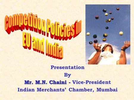 Presentation By Mr. M.N. Chaini - Mr. M.N. Chaini - Vice-President <strong>Indian</strong> Merchants' Chamber, Mumbai.