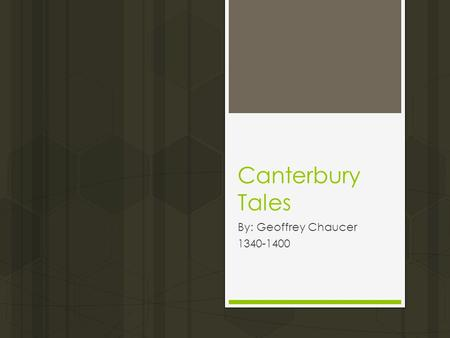 Canterbury Tales By: Geoffrey Chaucer 1340-1400. Background  Chaucer's claim to fame – Father of English Literature  Three great writers; Chaucer, Shakespeare,