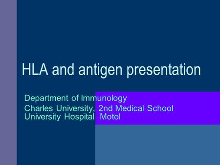 HLA and antigen presentation Department of Immunology Charles University, 2nd Medical School University Hospital Motol.