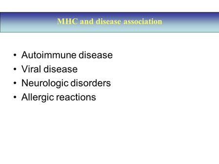 Autoimmune disease Viral disease Neurologic disorders Allergic reactions MHC and disease association.