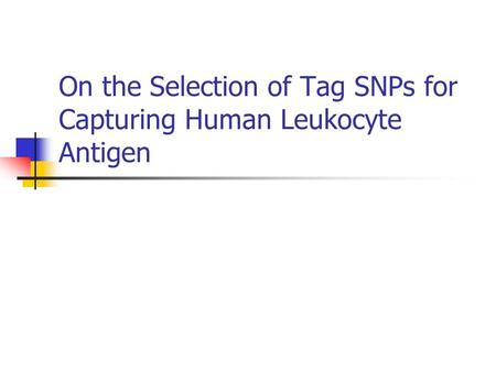 On the Selection of Tag SNPs for Capturing Human Leukocyte Antigen.