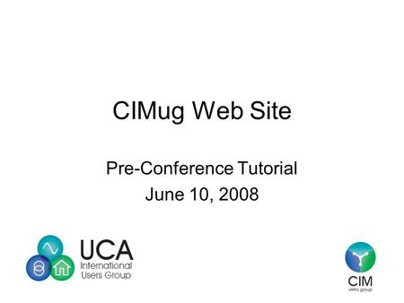 CIMug Web Site Pre-Conference Tutorial June 10, 2008.