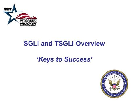 SGLI and TSGLI Overview 'Keys to Success'. 2 SGLI/TSGLI Keys To Success PURPOSE SGLI: Service Members' Group Life Insurance is term life insurance available.