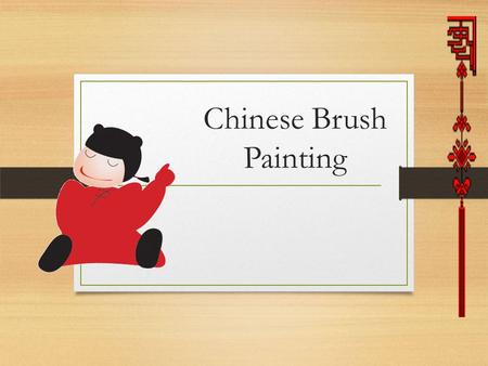 "Chinese Brush Painting. You will know: How to hold and use the special painting tool What the ""four gentlemen,"" symbolize. Describe 4 characteristics."