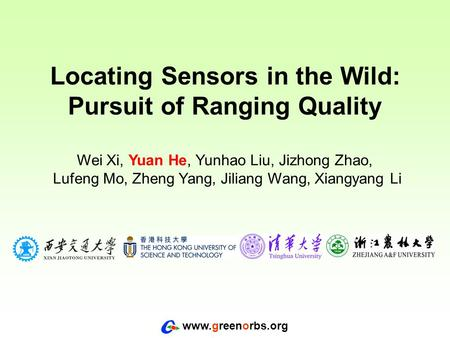 Www.greenorbs.org Locating Sensors in the Wild: Pursuit of Ranging Quality Wei Xi, Yuan He, Yunhao Liu, Jizhong Zhao, Lufeng Mo, Zheng Yang, Jiliang Wang,
