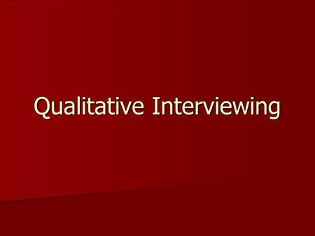 Qualitative Interviewing. Research Purposes To access a phenomenon that cannot be directly observed To access a phenomenon that cannot be directly observed.