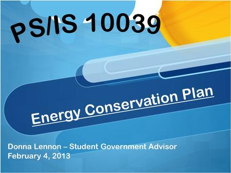 Energy Conservation Plan Donna Lennon – Student Government Advisor February 4, 2013.