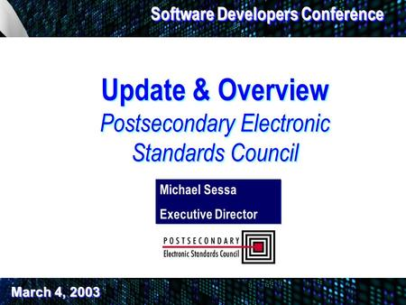 Update & Overview Postsecondary Electronic Standards Council Software Developers Conference Michael Sessa Executive Director Michael Sessa Executive Director.