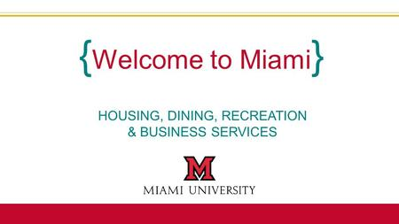 HOUSING, DINING, RECREATION & BUSINESS SERVICES { Welcome to Miami }