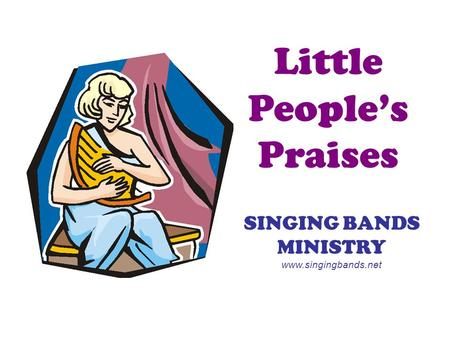 Little People's Praises SINGING BANDS MINISTRY www.singingbands.net.