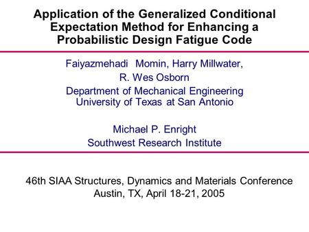 46th SIAA Structures, Dynamics and Materials Conference Austin, TX, April 18-21, 2005 Application of the Generalized Conditional Expectation Method for.
