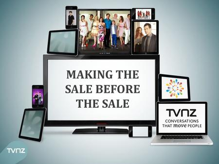MAKING THE SALE BEFORE THE SALE. IN NOVEMEBER 2011 TVNZ worked with our Agency Partners, Retailers and Colmar Brunton to design a piece of research that.