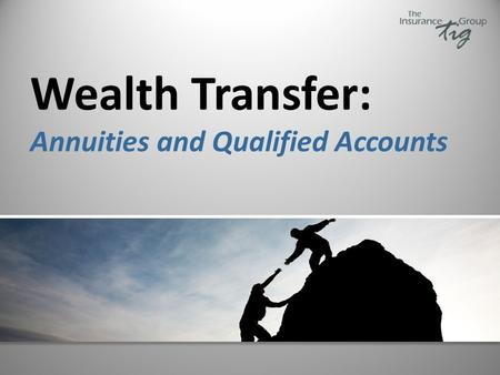 Wealth Transfer: Annuities and Qualified Accounts.