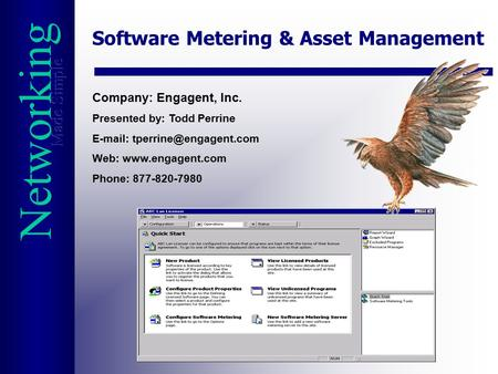 Networking Software Metering & Asset Management Company: Engagent, Inc. Presented by: Todd Perrine   Web: