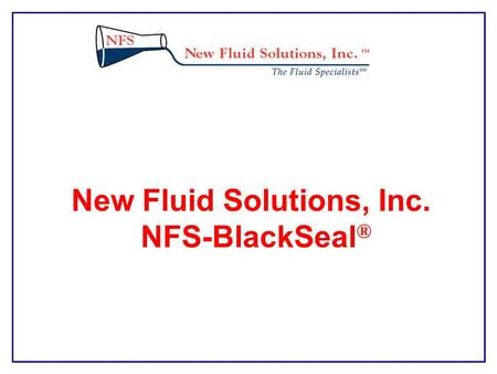 New Fluid Solutions, Inc. NFS-BlackSeal ®. Overview Generally, the types of formations that are prone to lost returns are cavernous and vugular, naturally.