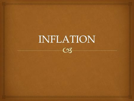   Inflation is a general rise in the level of prices.  Deflation is a decline in the level of all prices. Inflation v. Deflation.