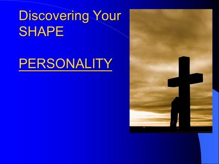 Discovering Your SHAPE PERSONALITY. Personality - 1 st Point: glasses  Our personality is like the glasses or contacts we wear.  Our personality is.