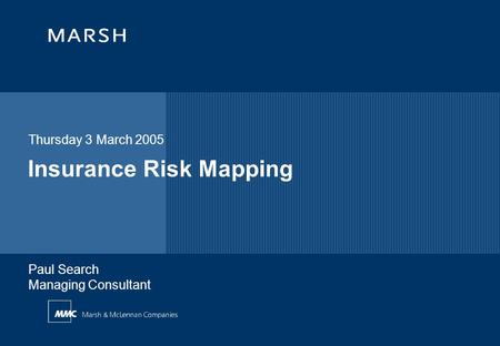 Insurance Risk Mapping Thursday 3 March 2005 Paul Search Managing Consultant.