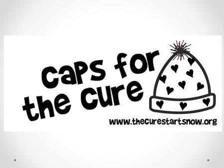 Caps for the Cure. Why are we doing this? The purpose of this presentation is to ask permission to raise money for brain cancer research. Where did this.