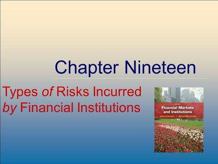 ©2009, The McGraw-Hill Companies, All Rights Reserved 8-1 McGraw-Hill/Irwin Chapter Nineteen Types of Risks Incurred by Financial Institutions.