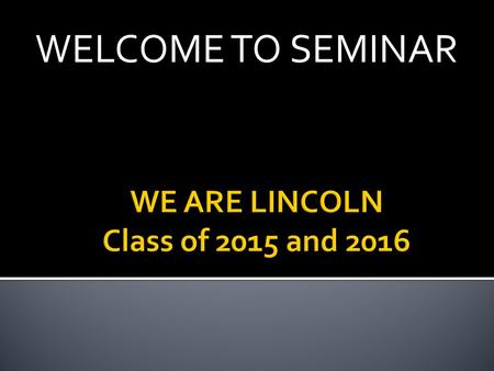 WELCOME TO SEMINAR. Monday, October 27, 2014  Do Now  Explain your post high school plan. What do you want to do? What would be your ideal career? What.