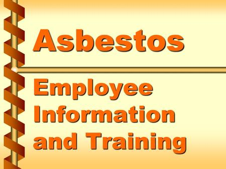 Asbestos Employee Information and Training. Health effects of asbestos exposure v Asbestosis v Lung cancer 1a.
