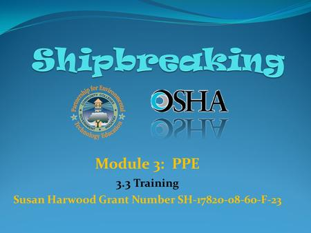 Module 3: PPE 3.3 Training Susan Harwood Grant Number SH-17820-08-60-F-23.