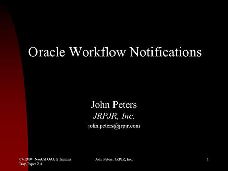 07/19/04 NorCal OAUG Training Day, Paper 2.4 John Peters, JRPJR, Inc.1 Oracle Workflow Notifications John Peters JRPJR, Inc.