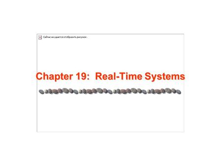 Chapter 19: Real-Time Systems. 19.2 Silberschatz, Galvin and Gagne ©2005 AE4B33OSS Chapter 19: Real-Time Systems System Characteristics Features of Real-Time.