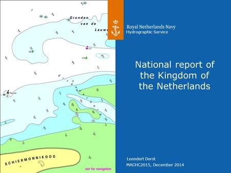 MACHC2015, December 2014 Hydrographic Service Leendert Dorst National report of the Kingdom of the Netherlands.