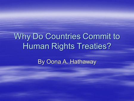 Why Do Countries Commit to Human Rights Treaties? By Oona A. Hathaway.