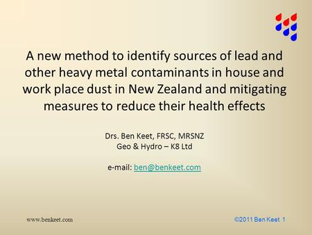 Www.benkeet.com ©2011 Ben Keet 1 A new method to identify sources of lead and other heavy metal contaminants in house and work place dust in New Zealand.