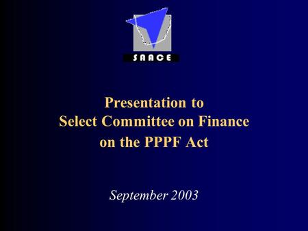 Presentation to Select Committee on Finance on the PPPF Act September 2003.