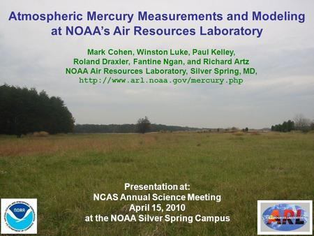 Atmospheric Mercury Measurements and Modeling at NOAA's Air Resources Laboratory Mark Cohen, Winston Luke, Paul Kelley, Roland Draxler, Fantine Ngan, and.
