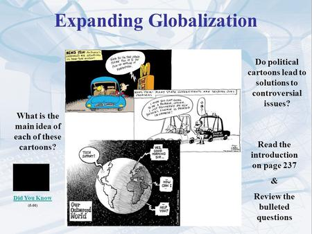 Expanding Globalization Do political cartoons lead to solutions to controversial issues? What is the main idea of each of these cartoons? Read the introduction.