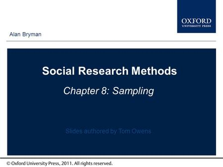 Type author names here Social Research Methods Chapter 8: Sampling Alan Bryman Slides authored by Tom Owens.