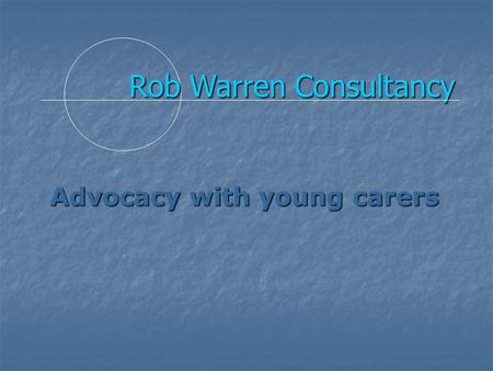 Rob Warren Consultancy Advocacy with young carers.