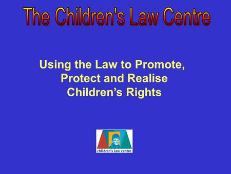 Using the Law to Promote, Protect and Realise Children's Rights.