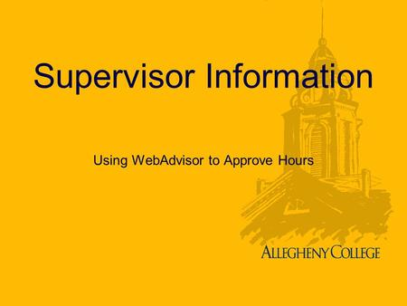 Supervisor Information Using WebAdvisor to Approve Hours.