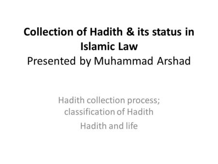 Hadith collection process; classification of Hadith Hadith and life