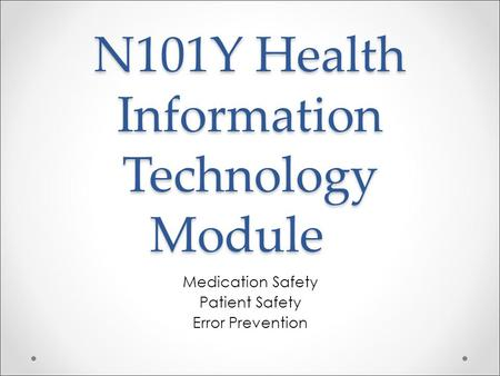 N101Y Health Information Technology Module Medication Safety Patient Safety Error Prevention.