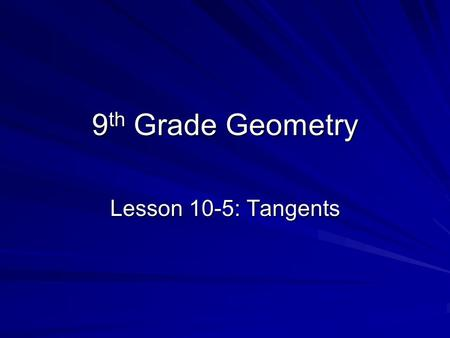 9 th Grade Geometry Lesson 10-5: Tangents. Main Idea Use properties of tangents! Solve problems involving circumscribed polygons New Vocabulary Tangent.